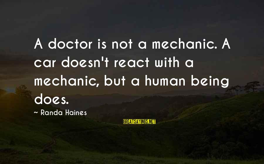 Newbie Sayings By Randa Haines: A doctor is not a mechanic. A car doesn't react with a mechanic, but a