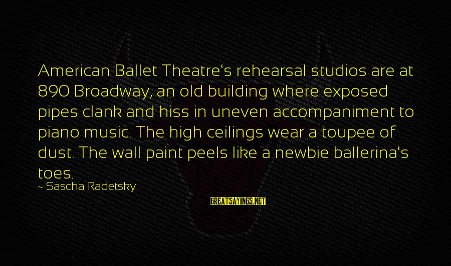 Newbie Sayings By Sascha Radetsky: American Ballet Theatre's rehearsal studios are at 890 Broadway, an old building where exposed pipes