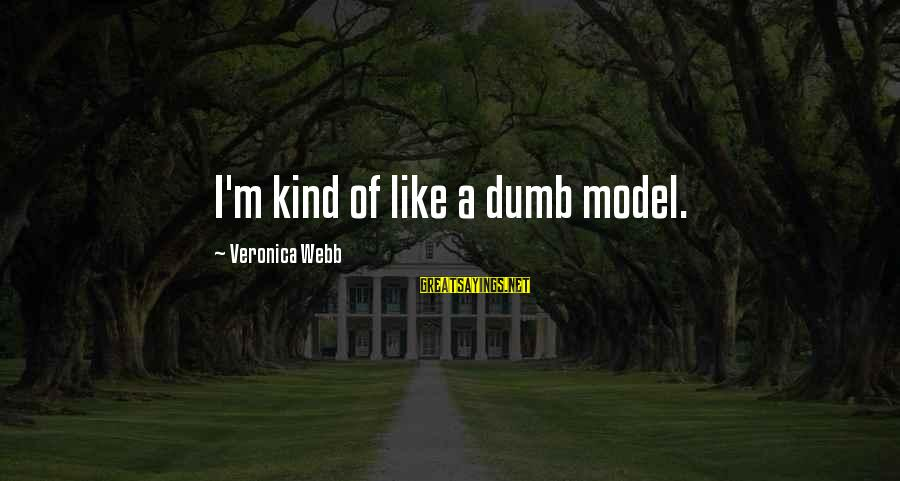 Newbie Sayings By Veronica Webb: I'm kind of like a dumb model.