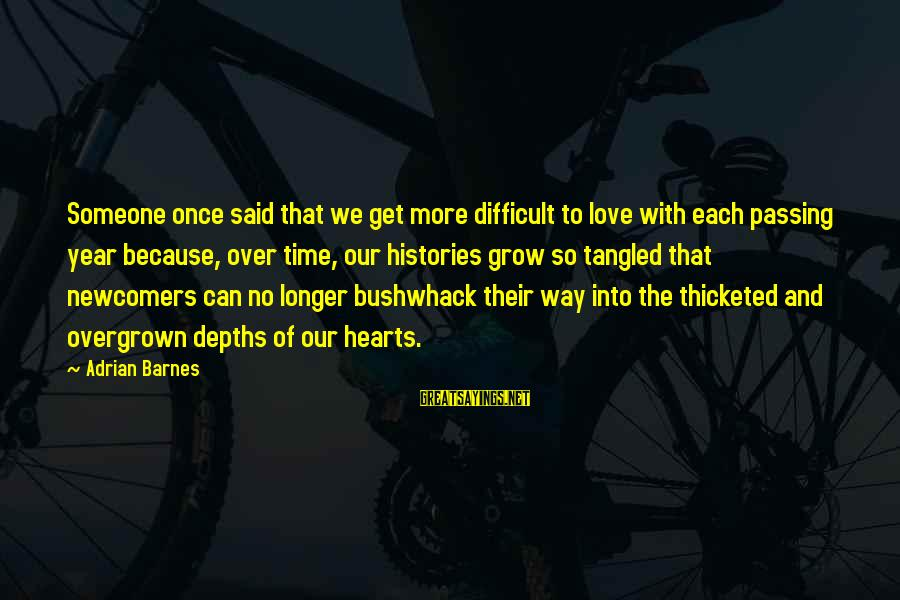 Newcomers Sayings By Adrian Barnes: Someone once said that we get more difficult to love with each passing year because,