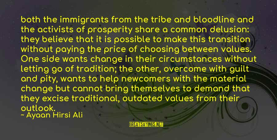 Newcomers Sayings By Ayaan Hirsi Ali: both the immigrants from the tribe and bloodline and the activists of prosperity share a