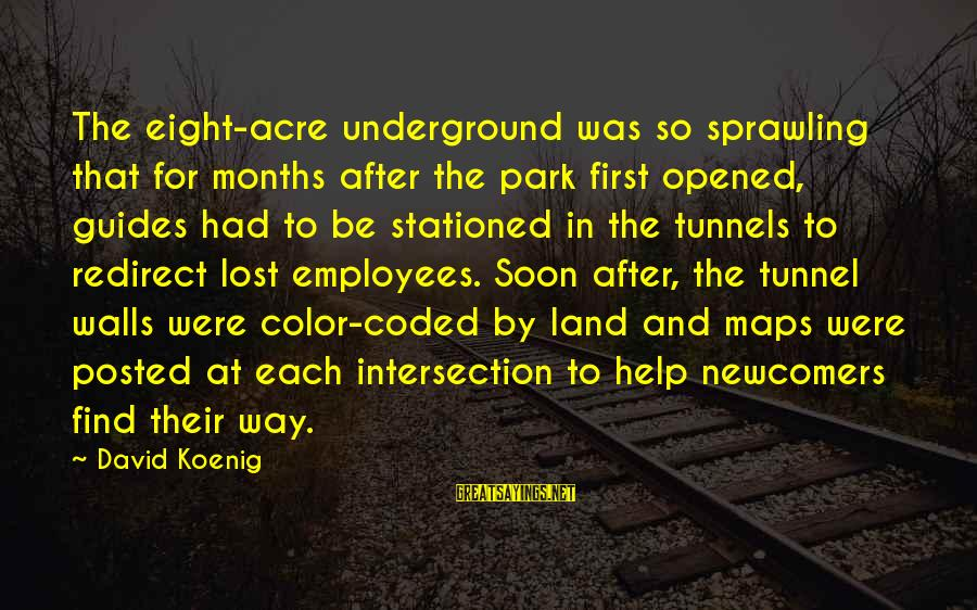Newcomers Sayings By David Koenig: The eight-acre underground was so sprawling that for months after the park first opened, guides
