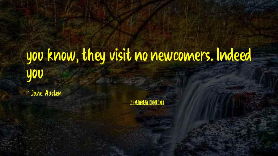 Newcomers Sayings By Jane Austen: you know, they visit no newcomers. Indeed you