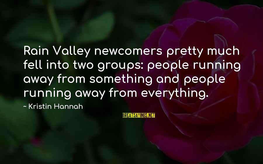 Newcomers Sayings By Kristin Hannah: Rain Valley newcomers pretty much fell into two groups: people running away from something and