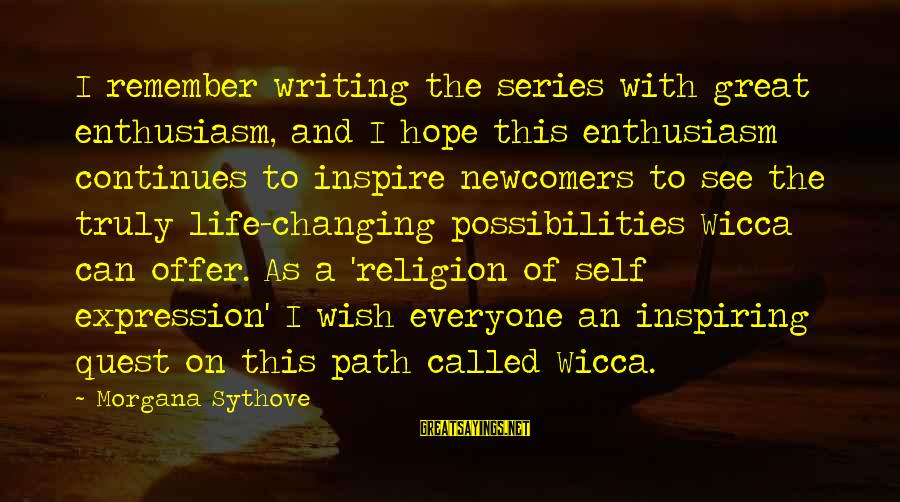 Newcomers Sayings By Morgana Sythove: I remember writing the series with great enthusiasm, and I hope this enthusiasm continues to
