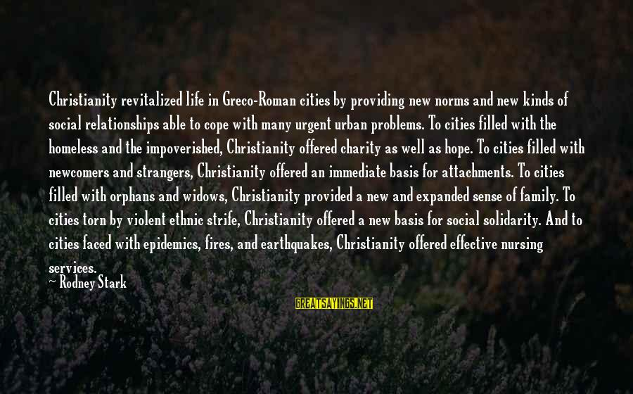 Newcomers Sayings By Rodney Stark: Christianity revitalized life in Greco-Roman cities by providing new norms and new kinds of social