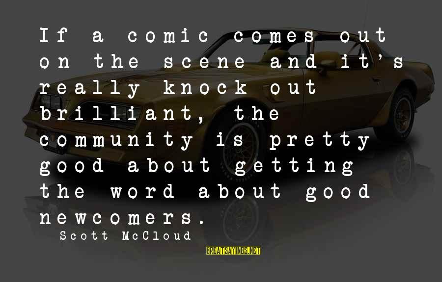 Newcomers Sayings By Scott McCloud: If a comic comes out on the scene and it's really knock-out brilliant, the community