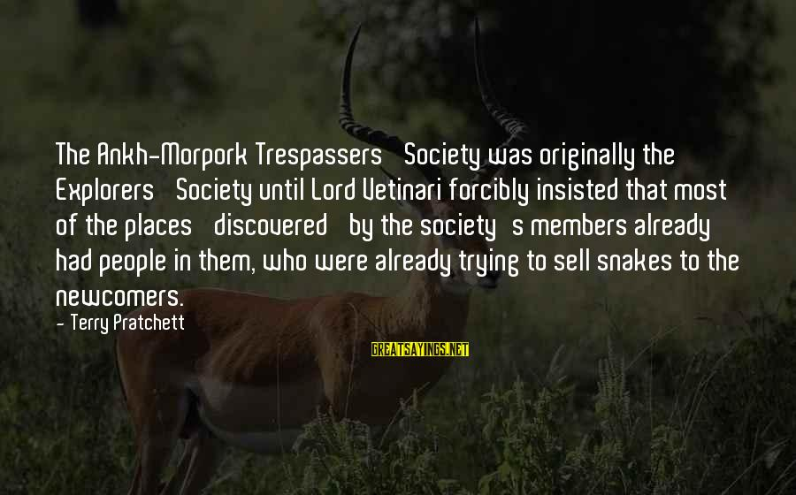 Newcomers Sayings By Terry Pratchett: The Ankh-Morpork Trespassers' Society was originally the Explorers' Society until Lord Vetinari forcibly insisted that