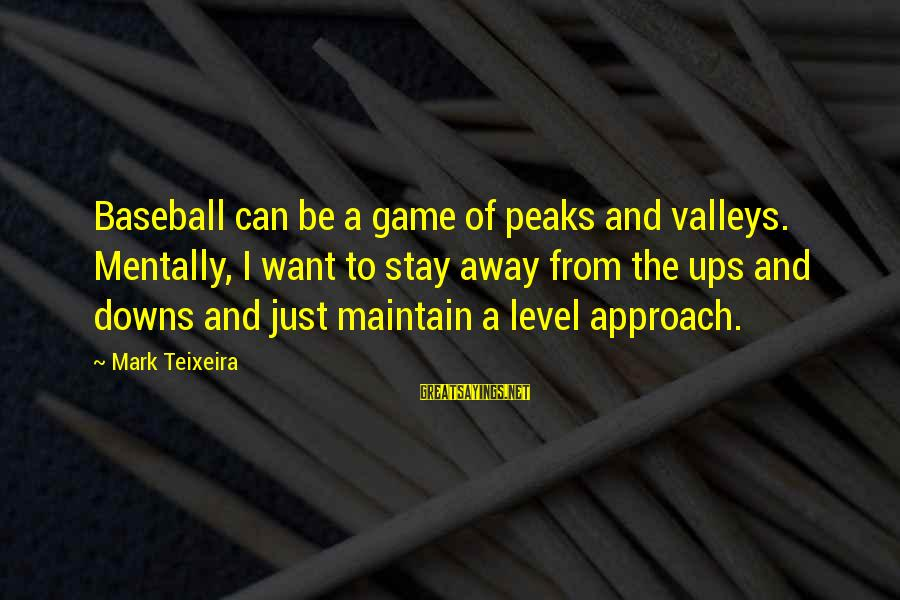 Newfie Birthday Sayings By Mark Teixeira: Baseball can be a game of peaks and valleys. Mentally, I want to stay away