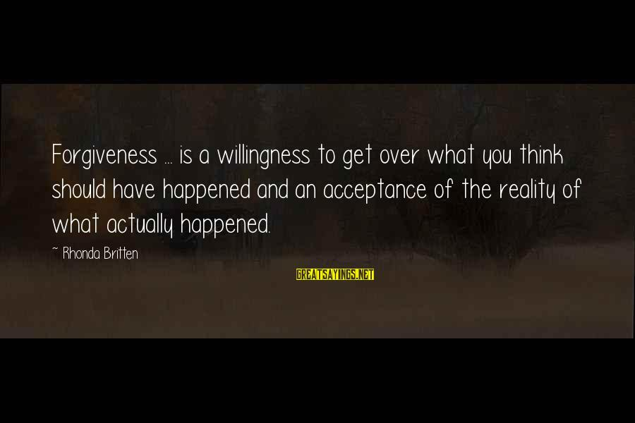 Newfie Birthday Sayings By Rhonda Britten: Forgiveness ... is a willingness to get over what you think should have happened and