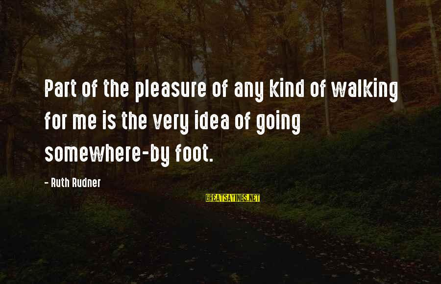 Newfie Birthday Sayings By Ruth Rudner: Part of the pleasure of any kind of walking for me is the very idea