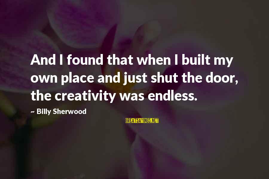 Newfoundlands Sayings By Billy Sherwood: And I found that when I built my own place and just shut the door,