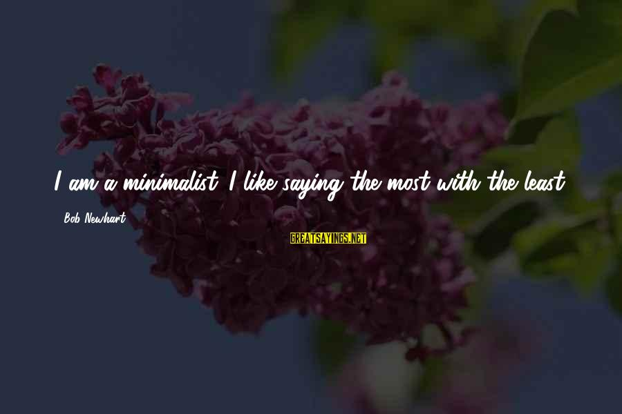 Newhart Sayings By Bob Newhart: I am a minimalist. I like saying the most with the least.