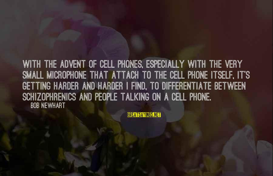 Newhart Sayings By Bob Newhart: With the advent of cell phones, especially with the very small microphone that attach to