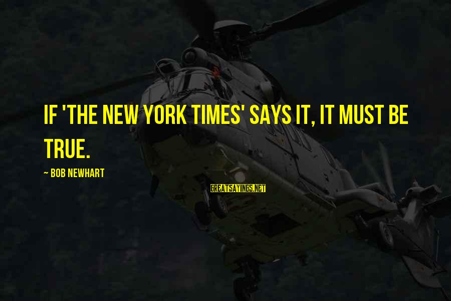 Newhart Sayings By Bob Newhart: If 'The New York Times' says it, it must be true.