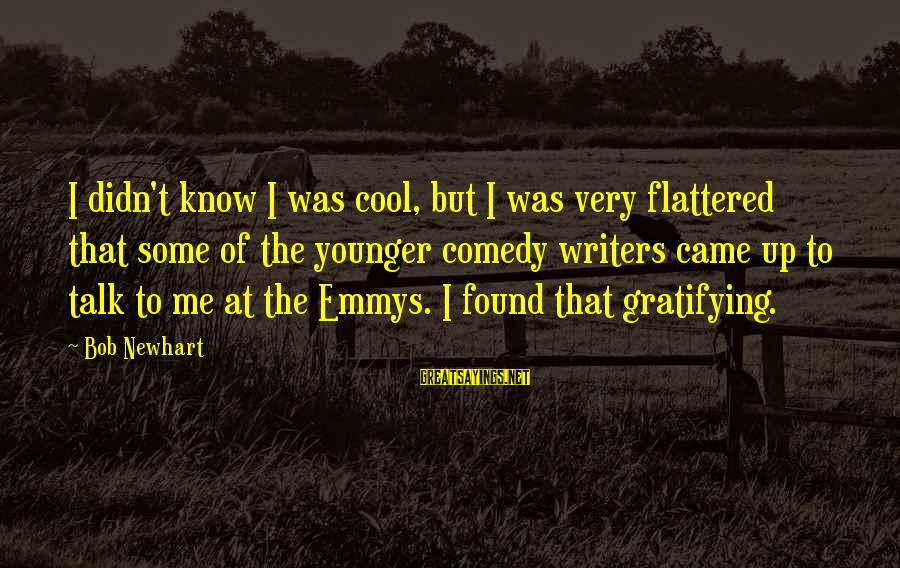 Newhart Sayings By Bob Newhart: I didn't know I was cool, but I was very flattered that some of the