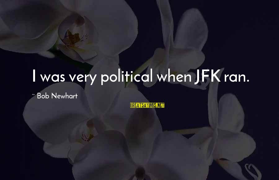 Newhart Sayings By Bob Newhart: I was very political when JFK ran.