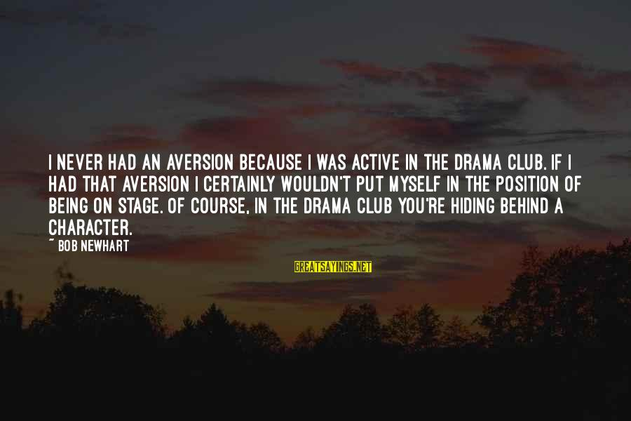 Newhart Sayings By Bob Newhart: I never had an aversion because I was active in the drama club. If I