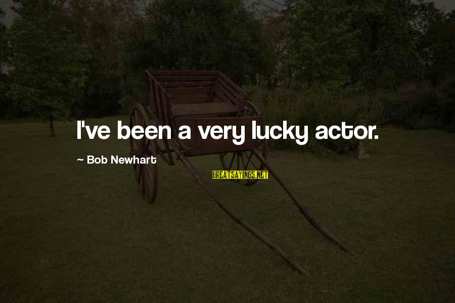 Newhart Sayings By Bob Newhart: I've been a very lucky actor.