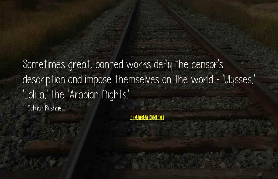 Newly Single Mom Sayings By Salman Rushdie: Sometimes great, banned works defy the censor's description and impose themselves on the world -