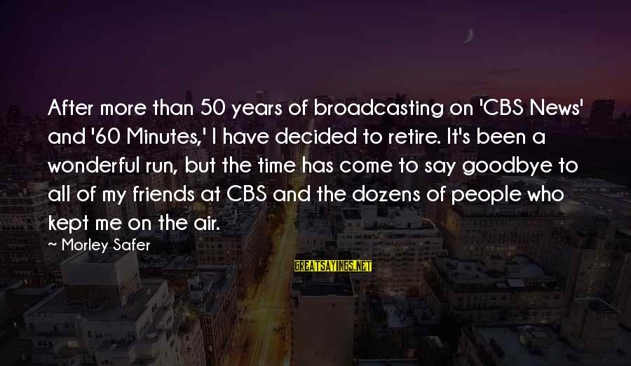 News Broadcasting Sayings By Morley Safer: After more than 50 years of broadcasting on 'CBS News' and '60 Minutes,' I have