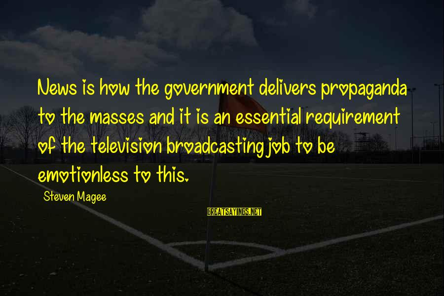 News Broadcasting Sayings By Steven Magee: News is how the government delivers propaganda to the masses and it is an essential