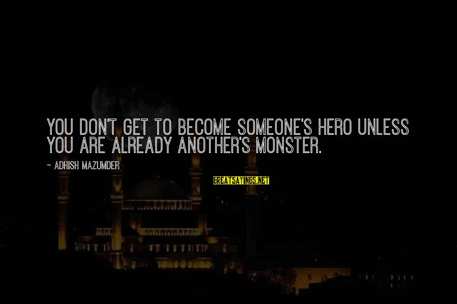 Nezhdanov Sayings By Adhish Mazumder: You don't get to become someone's hero unless you are already another's monster.