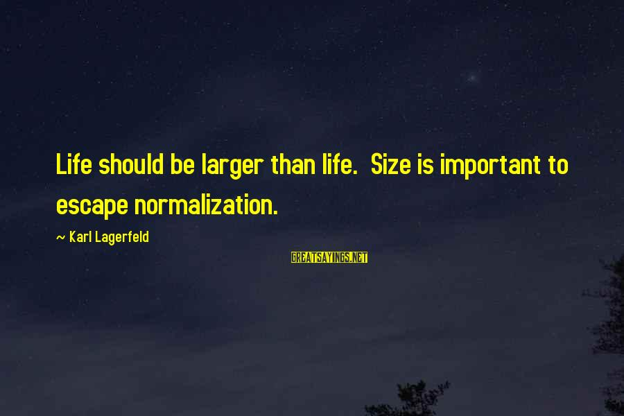 Nezhdanov Sayings By Karl Lagerfeld: Life should be larger than life. Size is important to escape normalization.