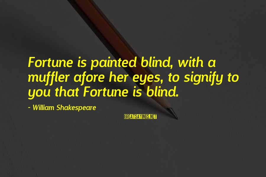 Nezhdanov Sayings By William Shakespeare: Fortune is painted blind, with a muffler afore her eyes, to signify to you that