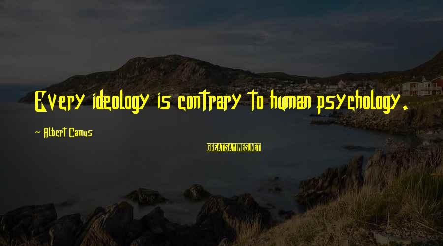 Nfip Sayings By Albert Camus: Every ideology is contrary to human psychology.