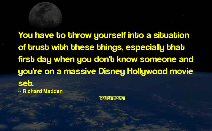 Nfip Sayings By Richard Madden: You have to throw yourself into a situation of trust with these things, especially that