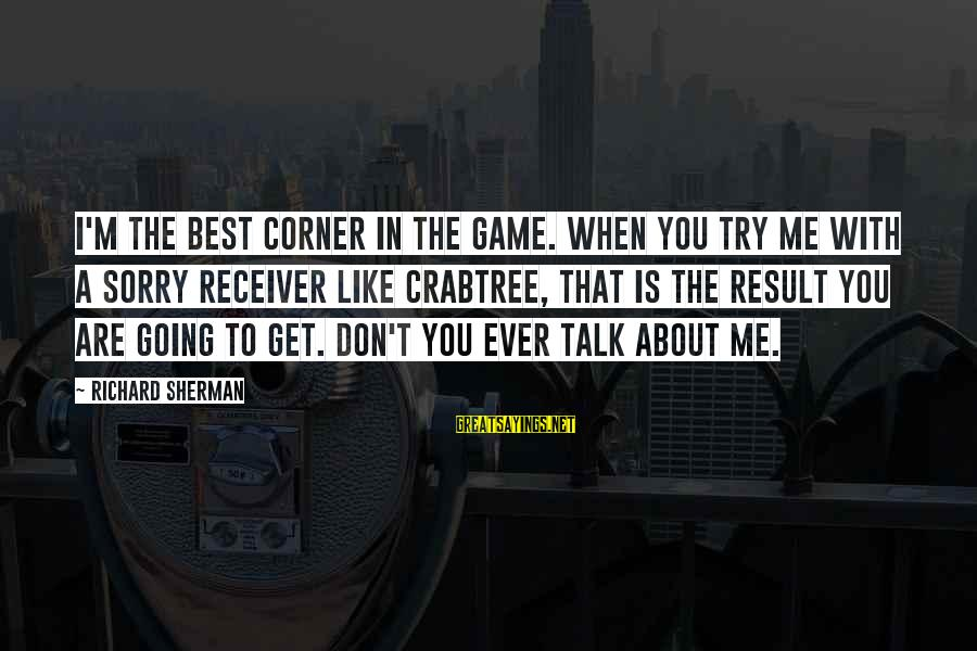 Nfl Sherman Sayings By Richard Sherman: I'm the best corner in the game. When you try me with a sorry receiver