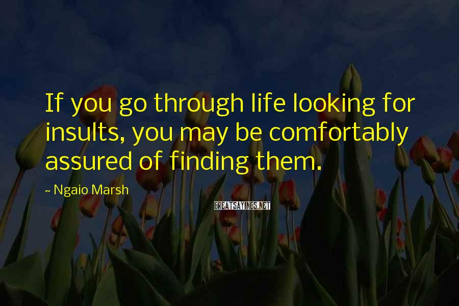 Ngaio Marsh Sayings: If you go through life looking for insults, you may be comfortably assured of finding