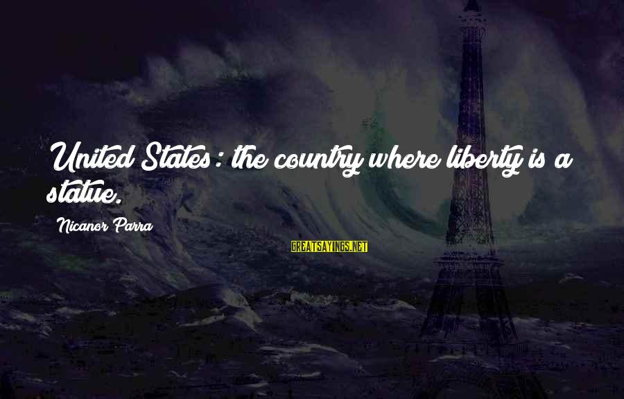 Nicanor Sayings By Nicanor Parra: United States: the country where liberty is a statue.