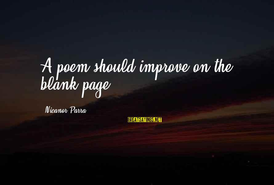 Nicanor Sayings By Nicanor Parra: A poem should improve on the blank page.