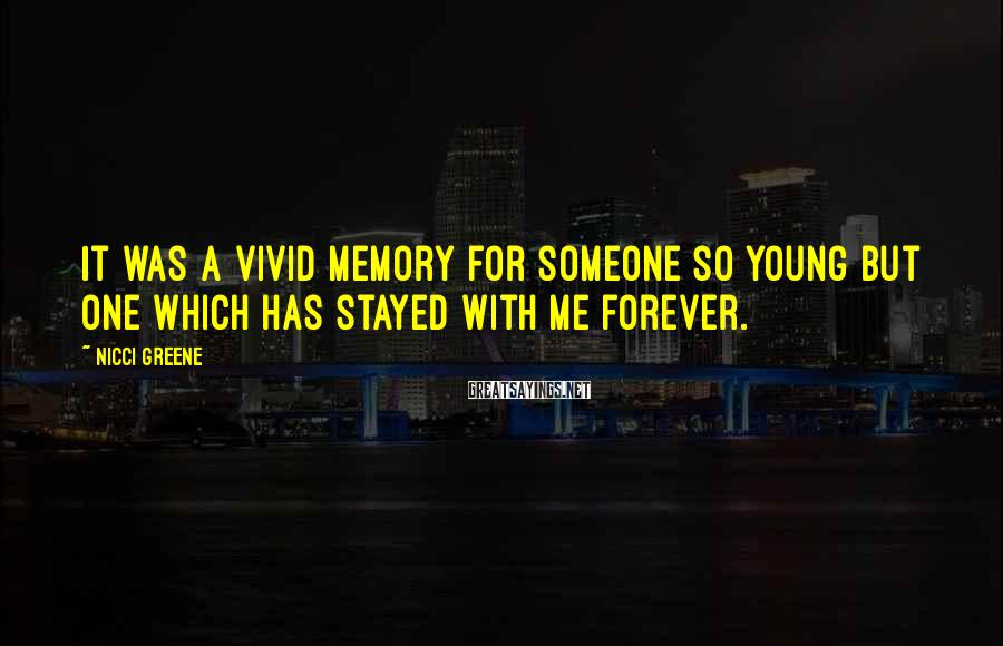 Nicci Greene Sayings: It was a vivid memory for someone so young but one which has stayed with