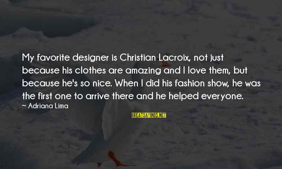 Nice Clothes Sayings By Adriana Lima: My favorite designer is Christian Lacroix, not just because his clothes are amazing and I