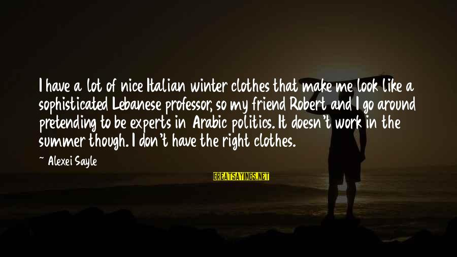 Nice Clothes Sayings By Alexei Sayle: I have a lot of nice Italian winter clothes that make me look like a