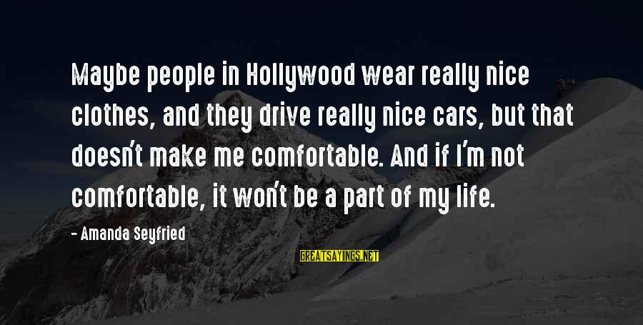 Nice Clothes Sayings By Amanda Seyfried: Maybe people in Hollywood wear really nice clothes, and they drive really nice cars, but
