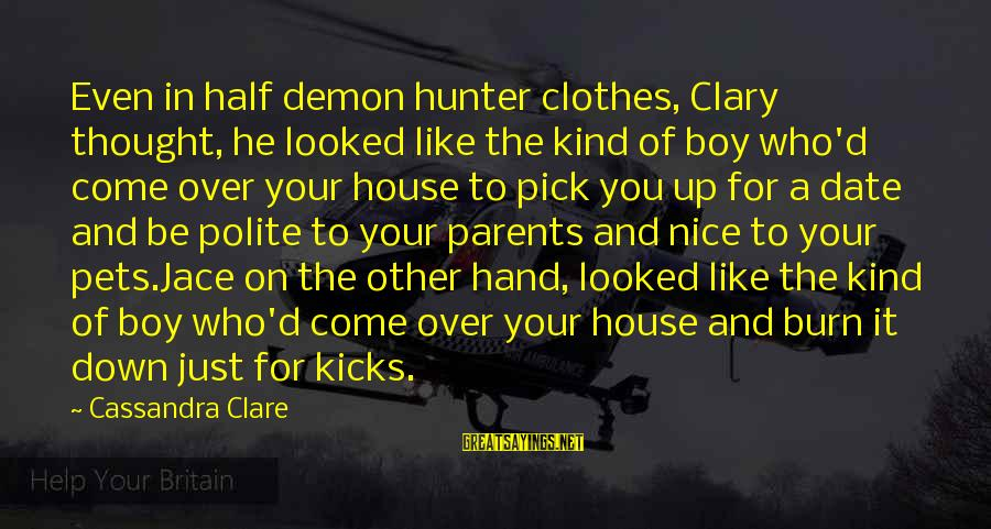 Nice Clothes Sayings By Cassandra Clare: Even in half demon hunter clothes, Clary thought, he looked like the kind of boy