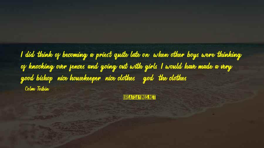 Nice Clothes Sayings By Colm Toibin: I did think of becoming a priest quite late on, when other boys were thinking