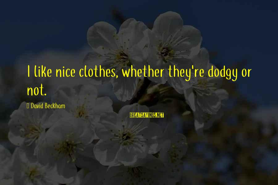Nice Clothes Sayings By David Beckham: I like nice clothes, whether they're dodgy or not.