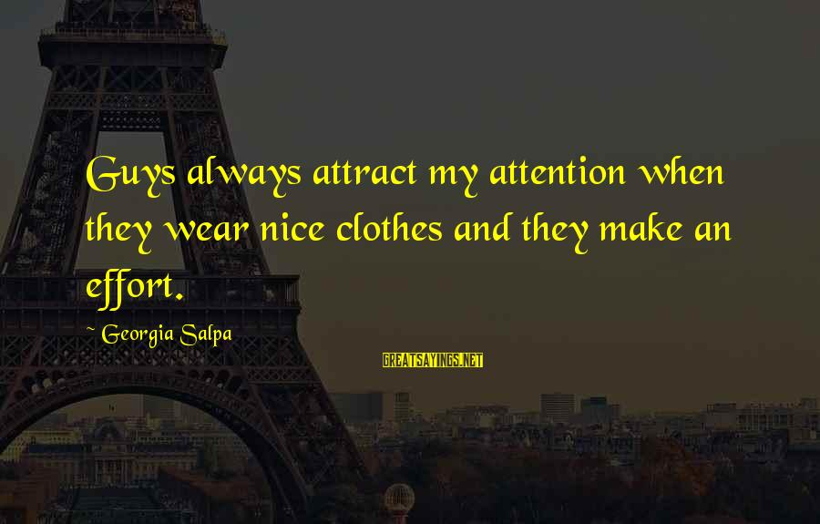 Nice Clothes Sayings By Georgia Salpa: Guys always attract my attention when they wear nice clothes and they make an effort.