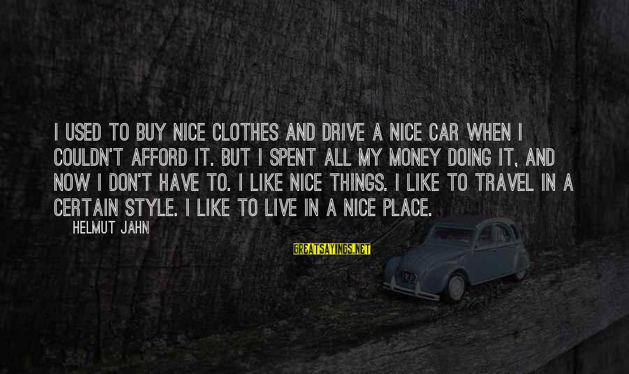 Nice Clothes Sayings By Helmut Jahn: I used to buy nice clothes and drive a nice car when I couldn't afford