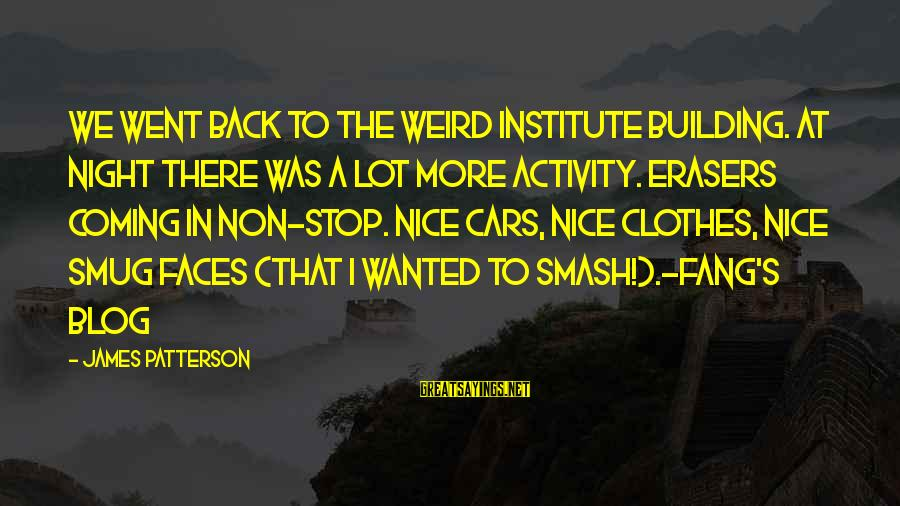 Nice Clothes Sayings By James Patterson: We went back to the weird Institute building. At night there was a lot more