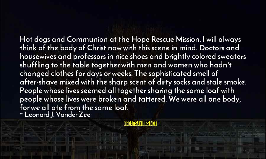 Nice Clothes Sayings By Leonard J. Vander Zee: Hot dogs and Communion at the Hope Rescue Mission. I will always think of the