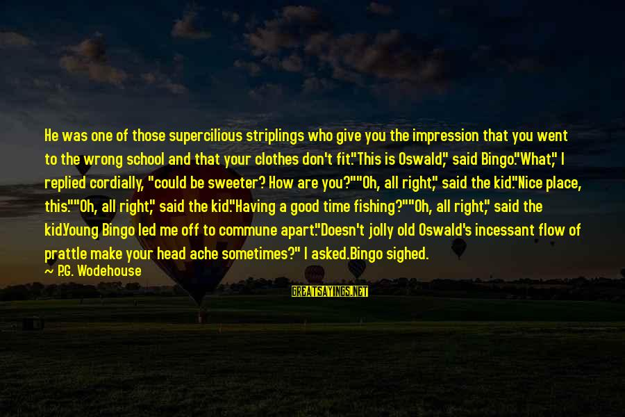 Nice Clothes Sayings By P.G. Wodehouse: He was one of those supercilious striplings who give you the impression that you went
