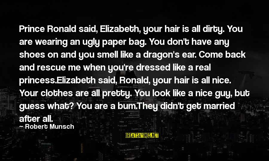 Nice Clothes Sayings By Robert Munsch: Prince Ronald said, Elizabeth, your hair is all dirty. You are wearing an ugly paper