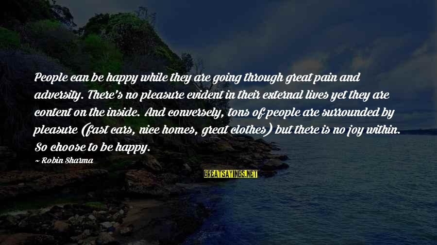 Nice Clothes Sayings By Robin Sharma: People can be happy while they are going through great pain and adversity. There's no