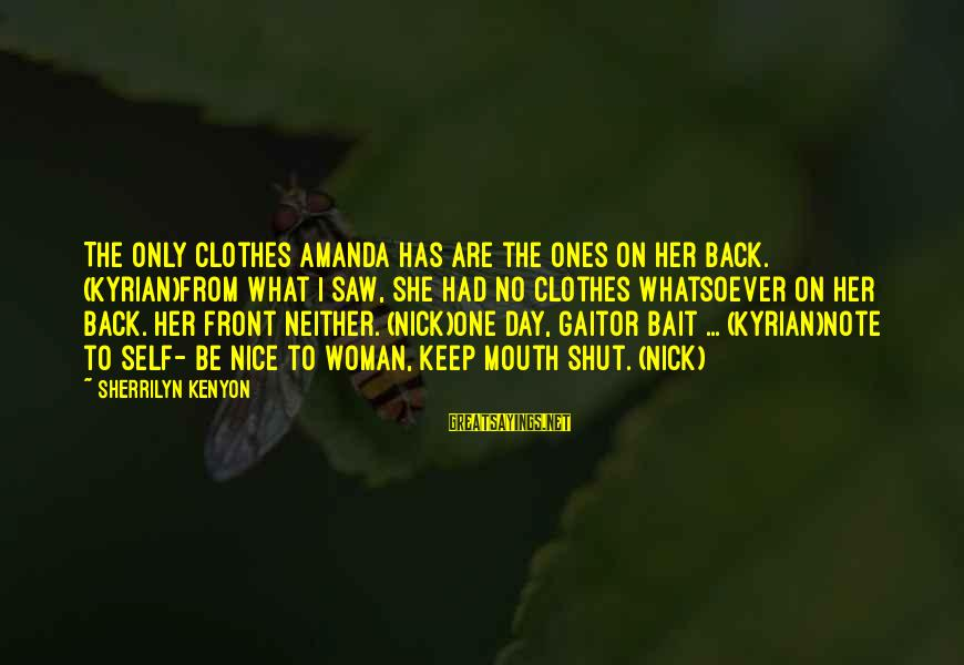 Nice Clothes Sayings By Sherrilyn Kenyon: The only clothes Amanda has are the ones on her back. (Kyrian)From what I saw,